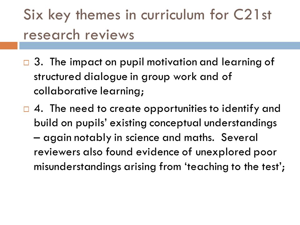 Six key themes in curriculum for C21st research reviews 3. The impact on pupil motivation and learning of structured dialogue in group work and of col