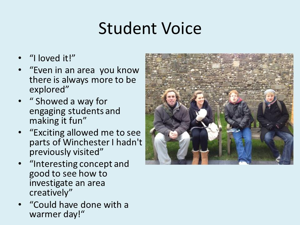 Student Voice I loved it! Even in an area you know there is always more to be explored Showed a way for engaging students and making it fun Exciting a