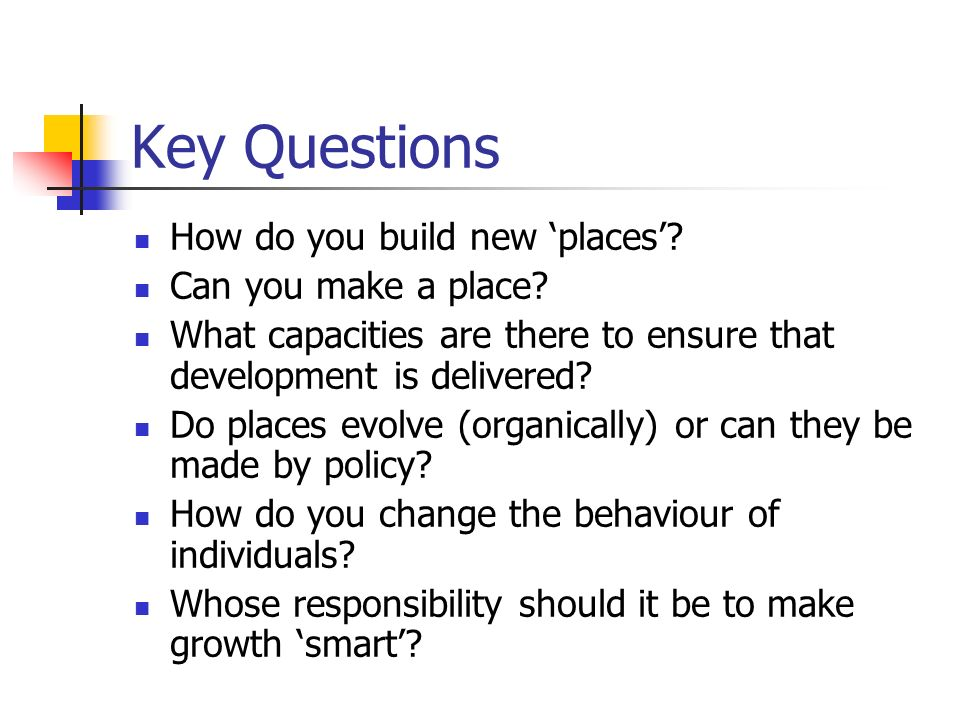 Key Questions How do you build new places.Can you make a place.