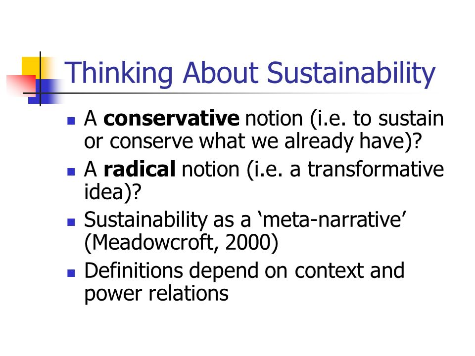 Thinking About Sustainability A conservative notion (i.e.