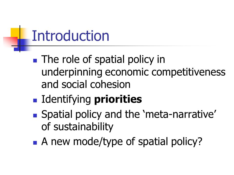 Introduction The role of spatial policy in underpinning economic competitiveness and social cohesion Identifying priorities Spatial policy and the meta-narrative of sustainability A new mode/type of spatial policy?