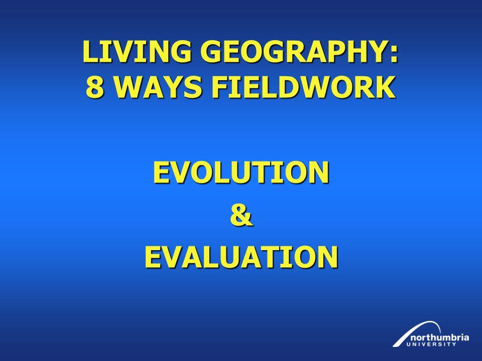 LIVING GEOGRAPHY: 8 WAYS FIELDWORK EVOLUTION&EVALUATION