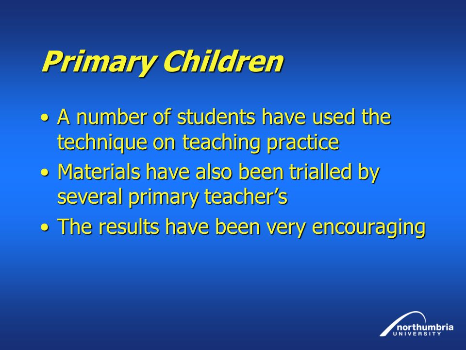 Primary Children A number of students have used the technique on teaching practiceA number of students have used the technique on teaching practice Ma