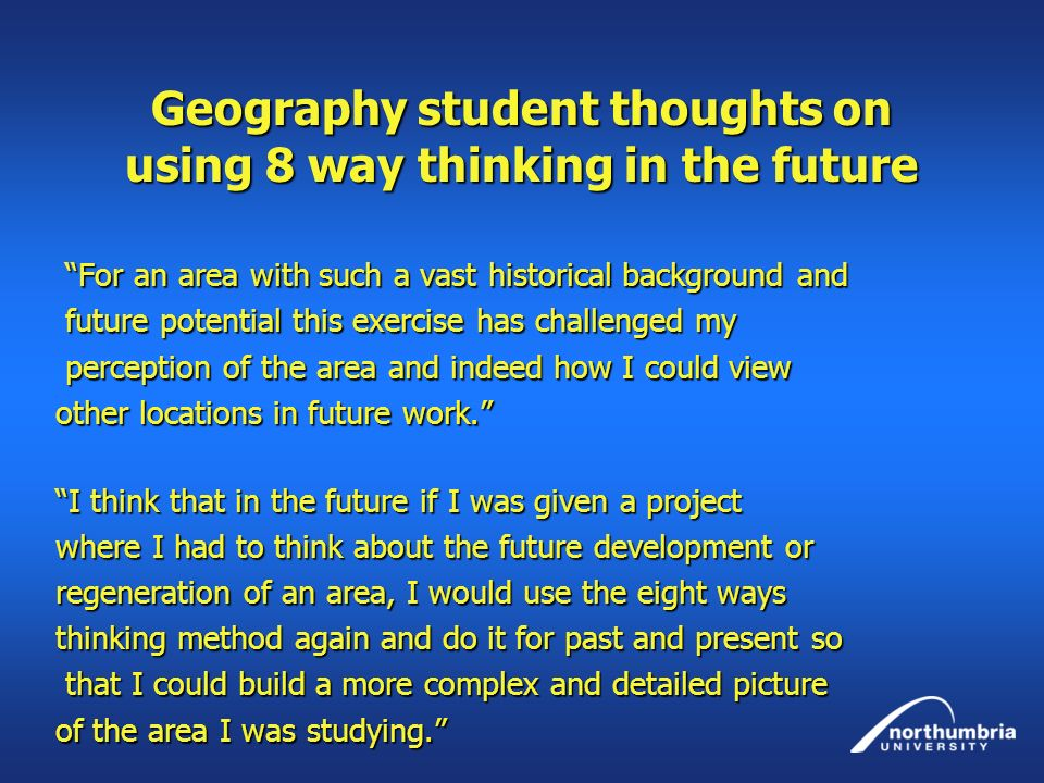 Geography student thoughts on using 8 way thinking in the future For an area with such a vast historical background and For an area with such a vast h