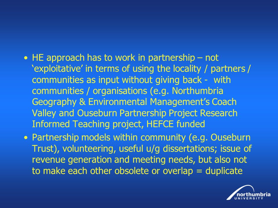 HE approach has to work in partnership – not exploitative in terms of using the locality / partners / communities as input without giving back - with