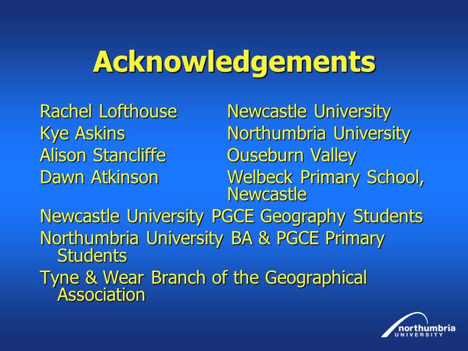 Acknowledgements Rachel Lofthouse Newcastle University Kye Askins Northumbria University Alison StancliffeOuseburn Valley Dawn Atkinson Welbeck Primar
