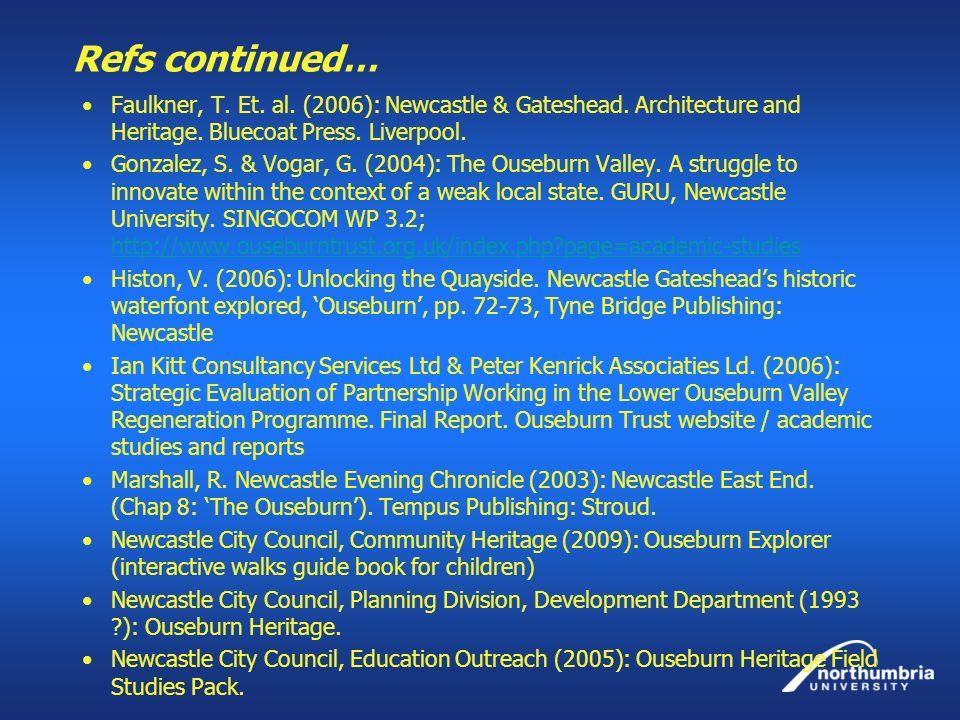 Refs continued… Faulkner, T. Et. al. (2006): Newcastle & Gateshead. Architecture and Heritage. Bluecoat Press. Liverpool. Gonzalez, S. & Vogar, G. (20