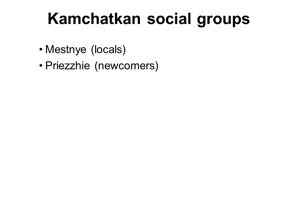 Kamchatkan social groups Mestnye (locals) Priezzhie (newcomers)