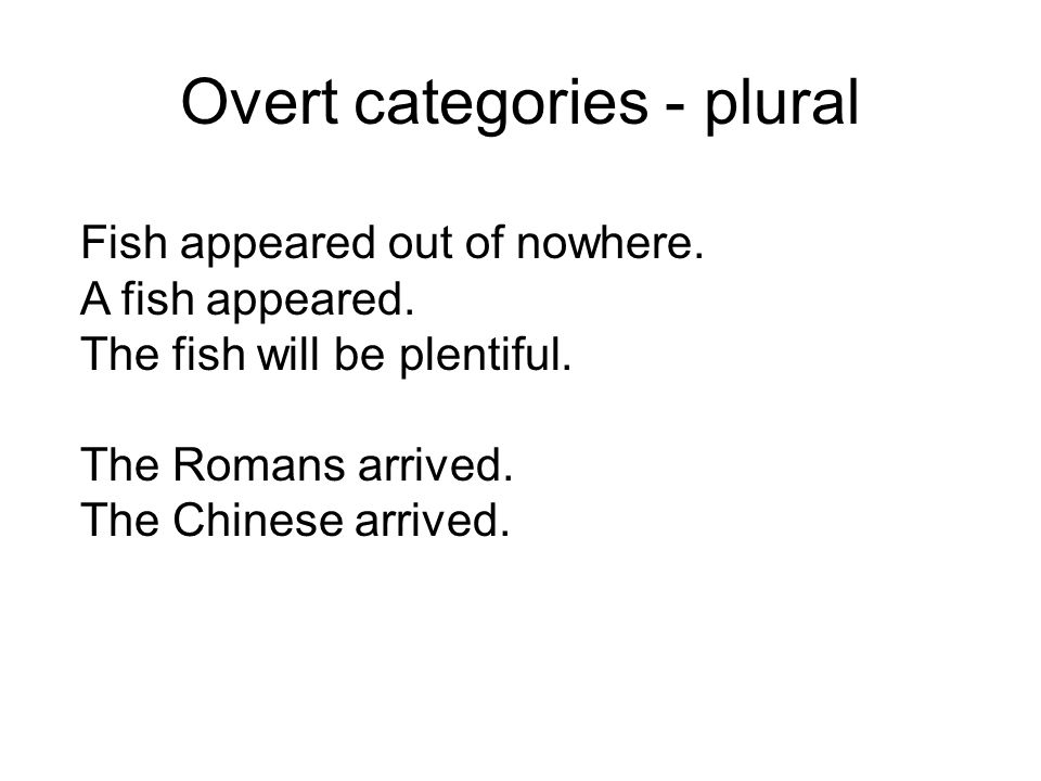 Overt categories Has a formal mark which is present every time a member of the category appears.