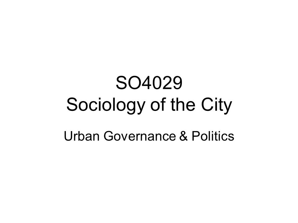 SO4029 Sociology of the City Urban Governance & Politics