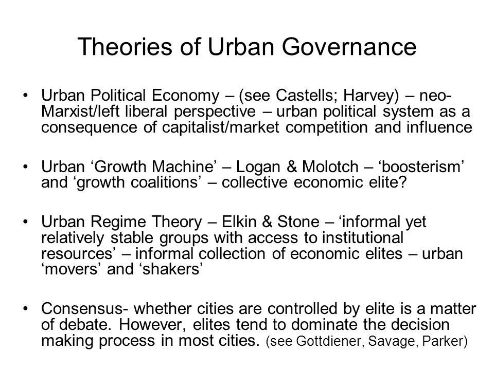 The Changing Nature of Urban Governance 1) Until mid 19 th Century – Oligarchy of local bourgeoisie 2) 1850-1910 - Municipal Socialism – public service, paternalism, liberal reform (& corruption) 3) 1910 – 1940 – The depression leads to greater role of local government – housing, health, education, welfare.