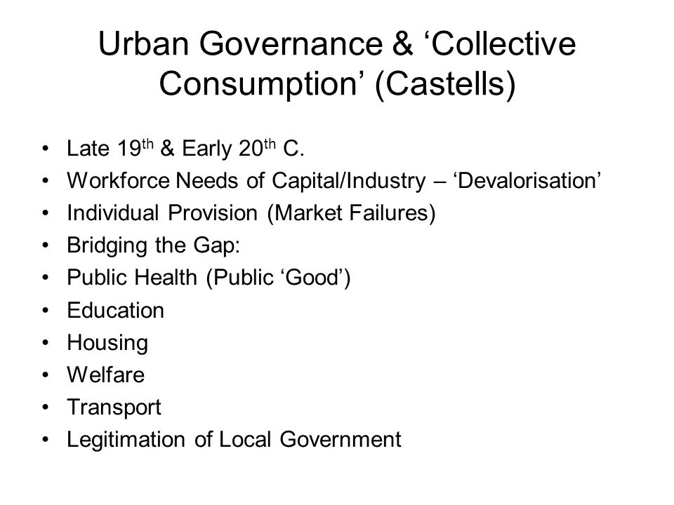 The Challenge to Collective Consumption Fiscal Crisis of 1970s – Public wants and tax base out of sync.