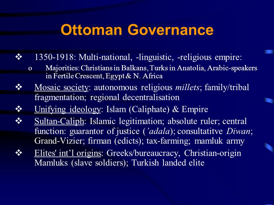 Ottoman Decline European pressure + internal tension re- orientation of political/economic structures Declining economic base of empire: –Western economic penetration: loss of trade routes, decline of traditional industries, growing debt to Western capital markets ( states) European military pressure (Rus, Aus, UK, Fra) Internal disintegrative pressures (e.g.