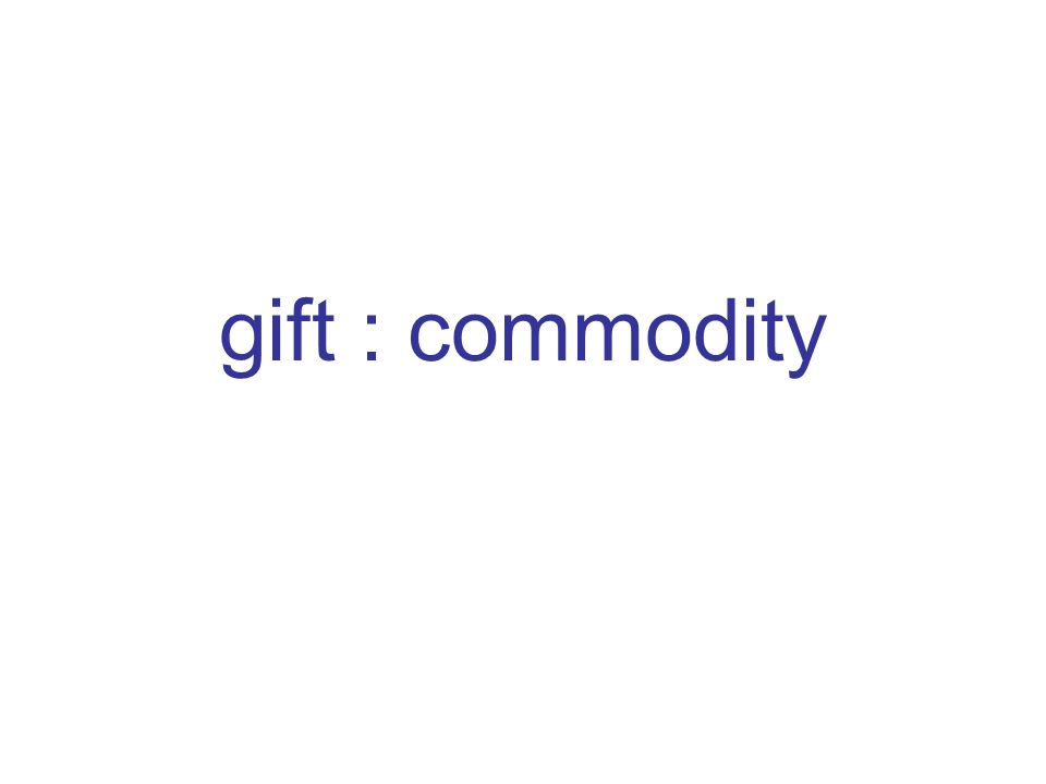 gift : commodity