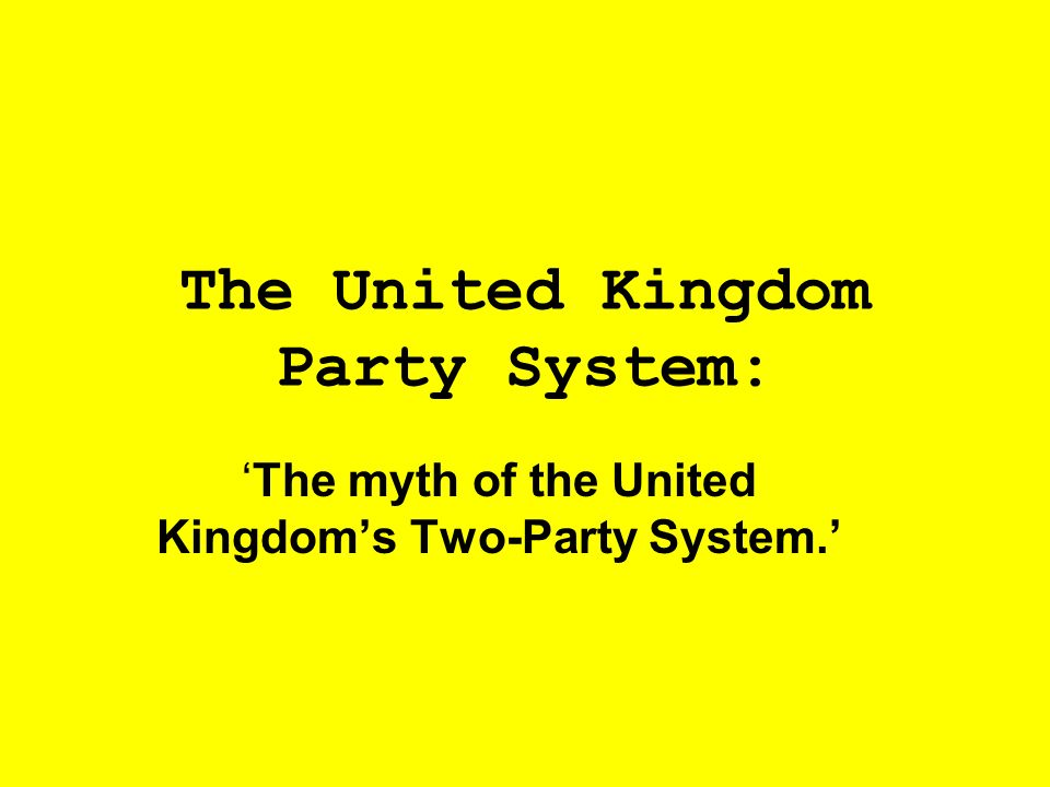 The United Kingdom Party System: The myth of the United Kingdoms Two-Party System.