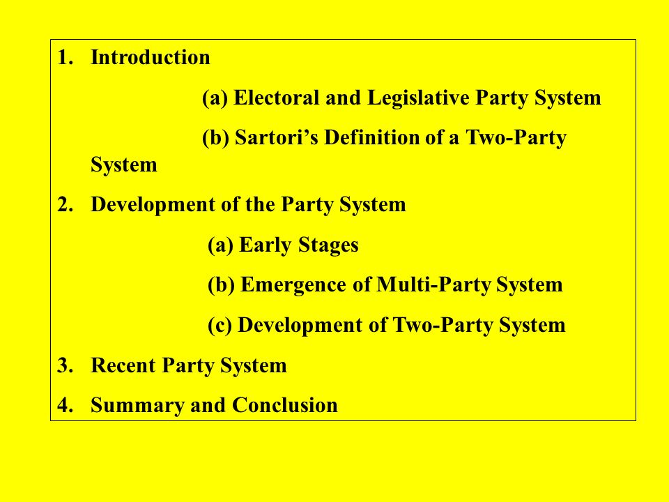 1.Introduction (a) Electoral and Legislative Party System (b) Sartoris Definition of a Two-Party System 2.Development of the Party System (a) Early St