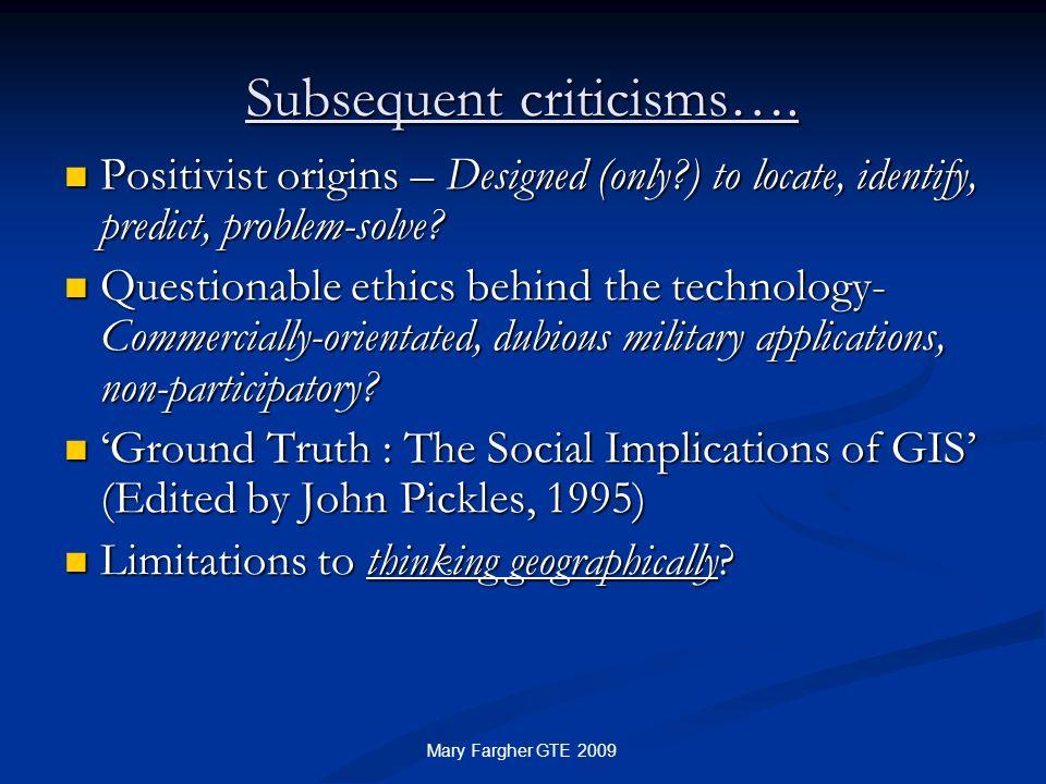 Subsequent criticisms…. Positivist origins – Designed (only?) to locate, identify, predict, problem-solve? Positivist origins – Designed (only?) to lo
