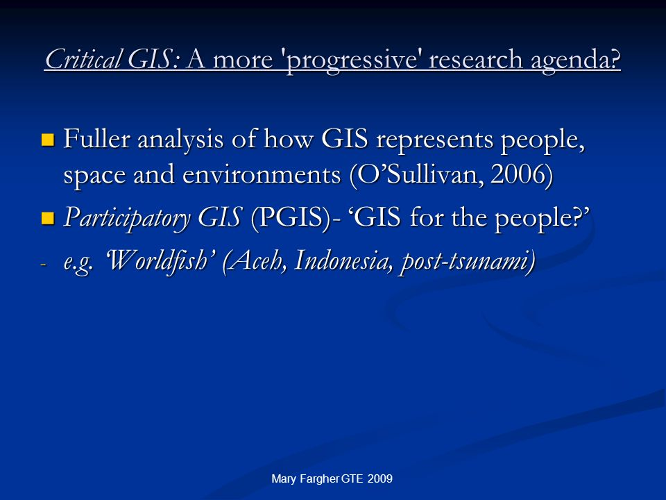 Critical GIS: A more 'progressive' research agenda? Fuller analysis of how GIS represents people, space and environments (OSullivan, 2006) Fuller anal