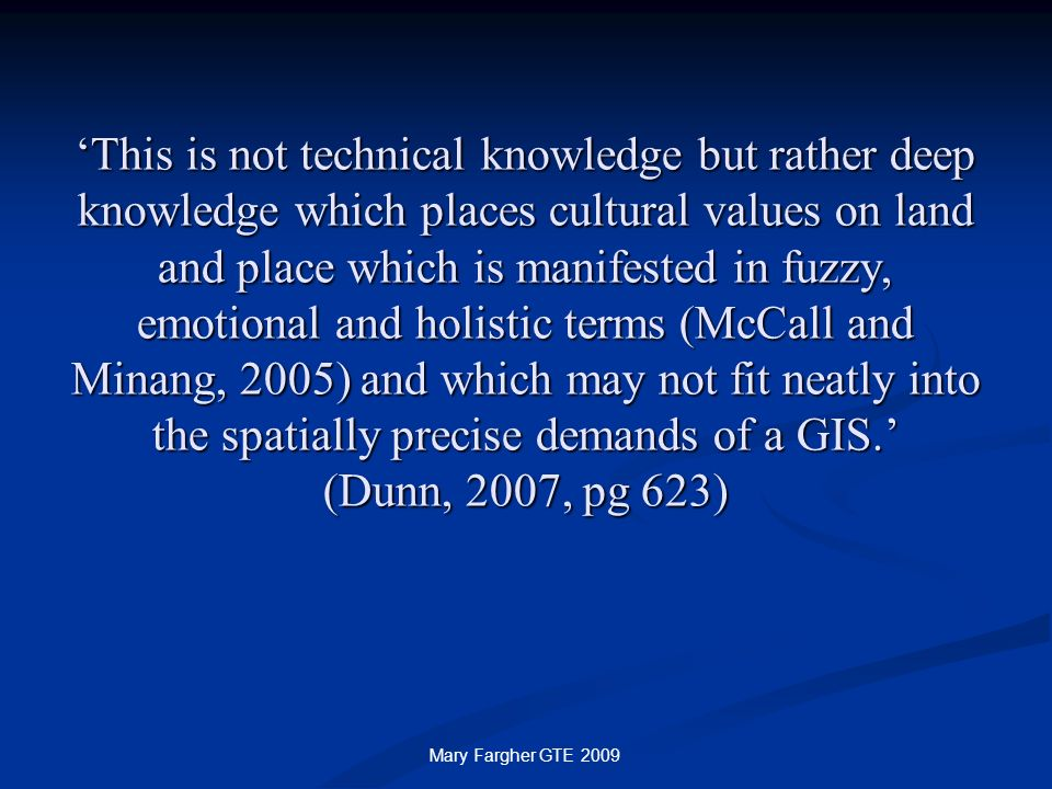 This is not technical knowledge but rather deep knowledge which places cultural values on land and place which is manifested in fuzzy, emotional and h