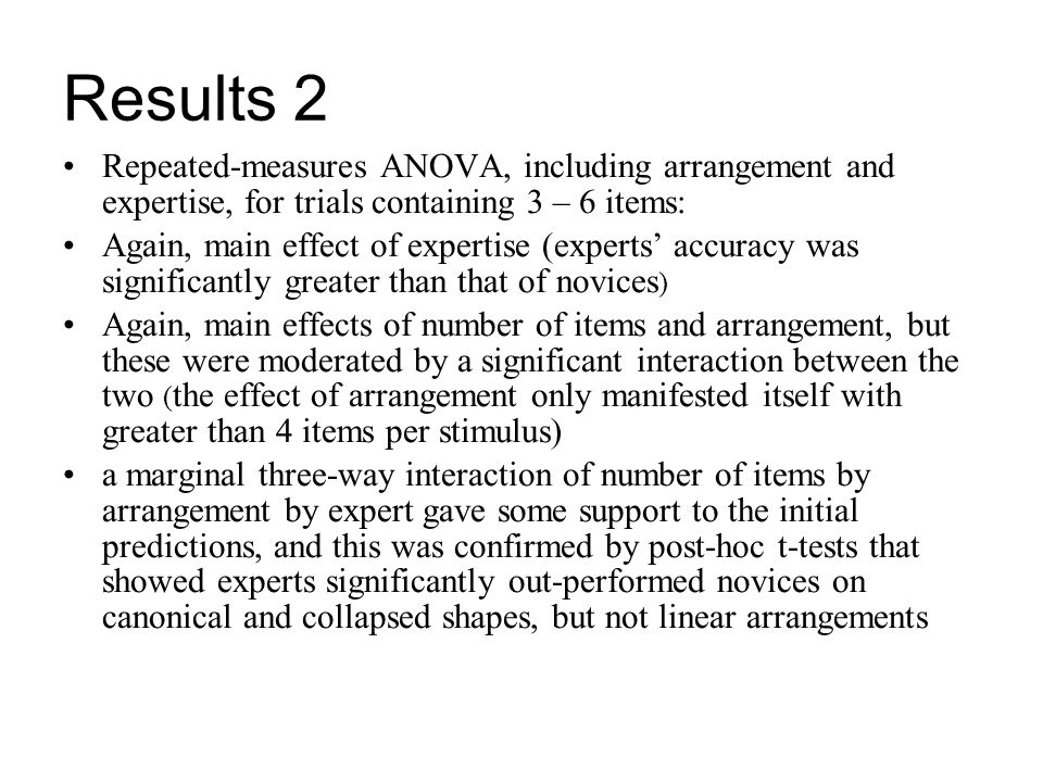 Results 2 Repeated-measures ANOVA, including arrangement and expertise, for trials containing 3 – 6 items: Again, main effect of expertise (experts ac