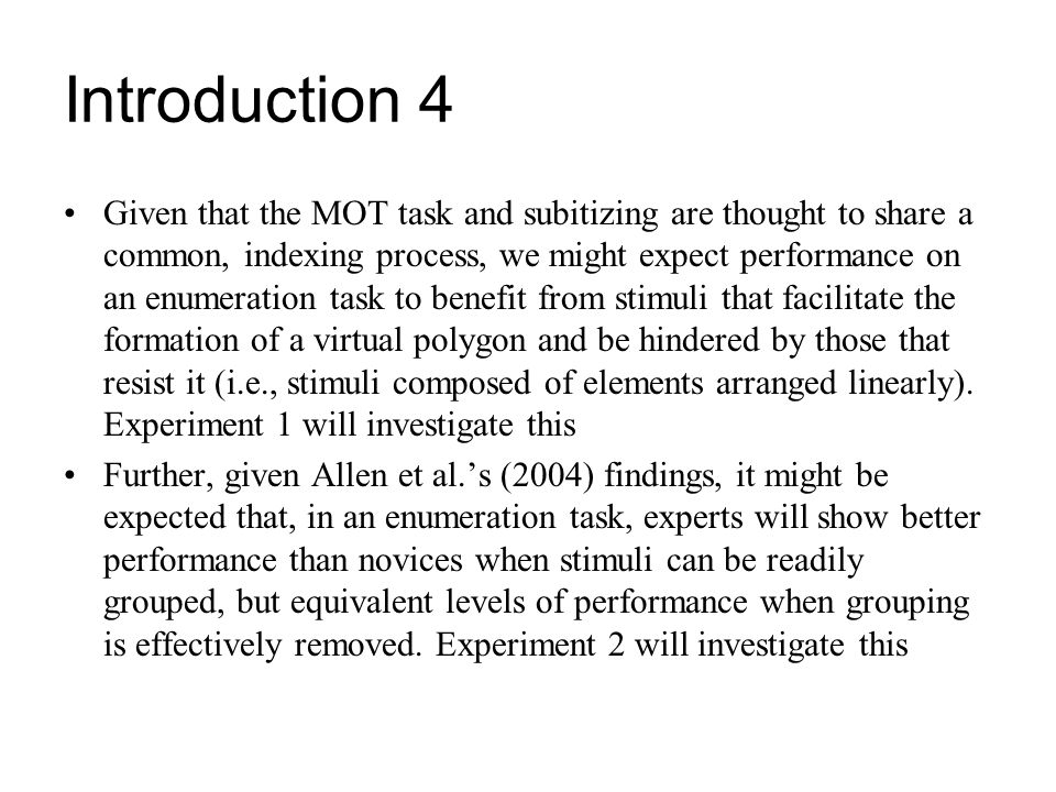 Introduction 4 Given that the MOT task and subitizing are thought to share a common, indexing process, we might expect performance on an enumeration t