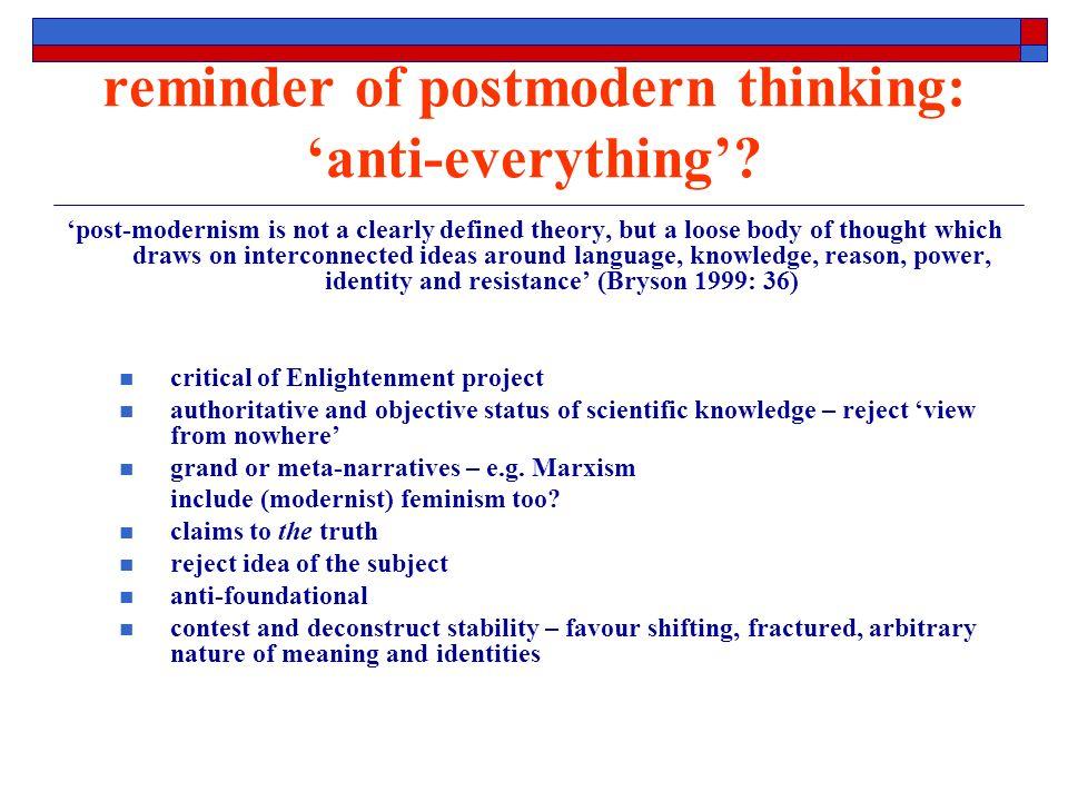reminder of postmodern thinking: anti-everything.