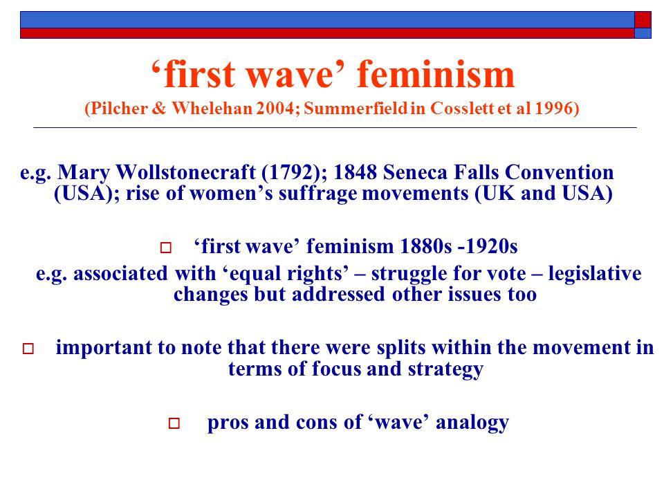 first wave feminism (Pilcher & Whelehan 2004; Summerfield in Cosslett et al 1996) e.g.