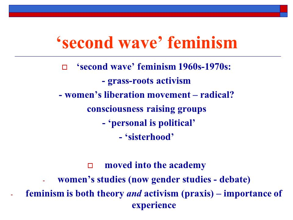 second wave feminism second wave feminism 1960s-1970s: - grass-roots activism - womens liberation movement – radical.