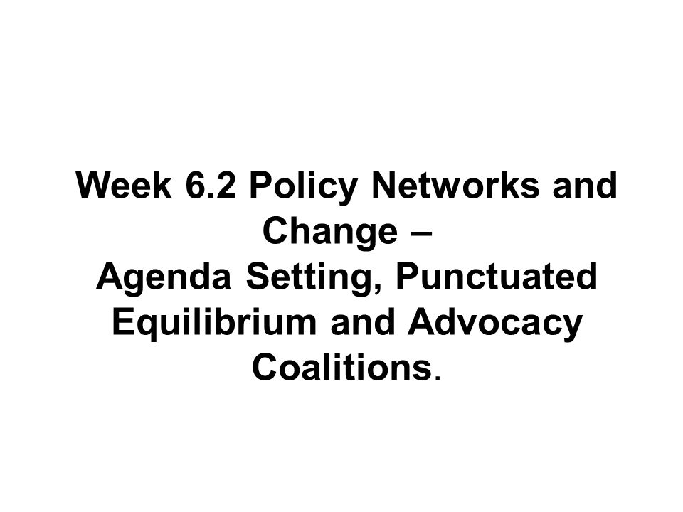 Stability Literature on policy monopolies stresses stability of group/ government relations Suggests policy continuity and incrementalism Stability explained by agenda setting – Defining policy problems and their solutions Influencing the extent to which issues are discussed