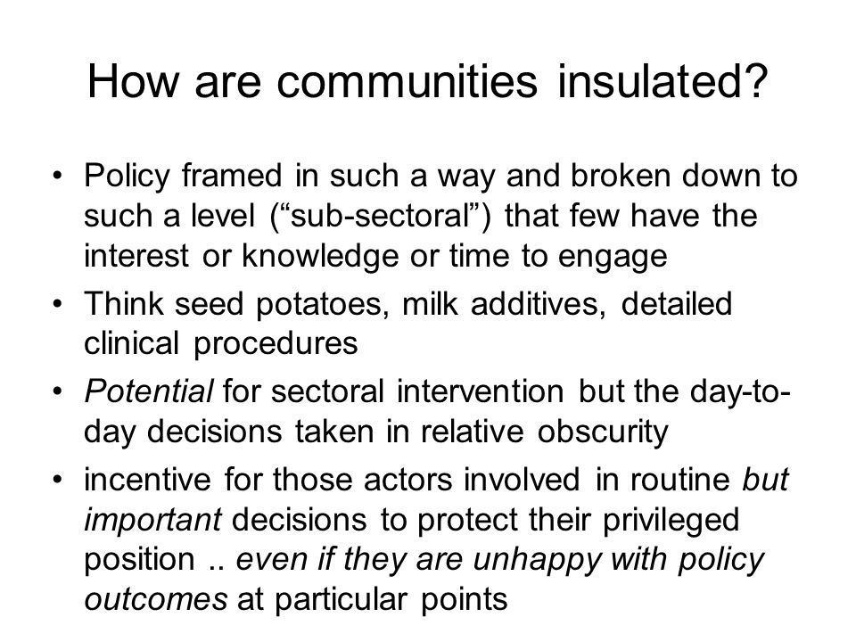 How are communities insulated? Policy framed in such a way and broken down to such a level (sub-sectoral) that few have the interest or knowledge or t