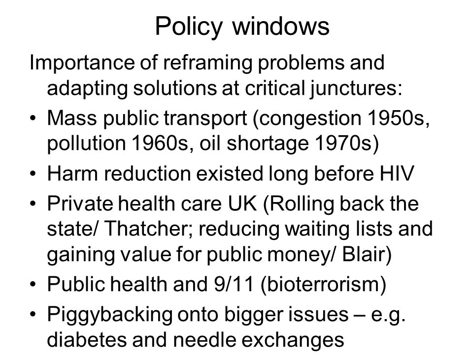 Policy windows Importance of reframing problems and adapting solutions at critical junctures: Mass public transport (congestion 1950s, pollution 1960s