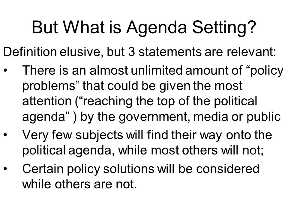 Agenda-setting literature … … seeks to explain this limited success for some issues and solutions Stress on competition to define issues Resources of participants Socio-economic conditions (link)link Context of policy, media and public preferences Links to power and decision-making clear
