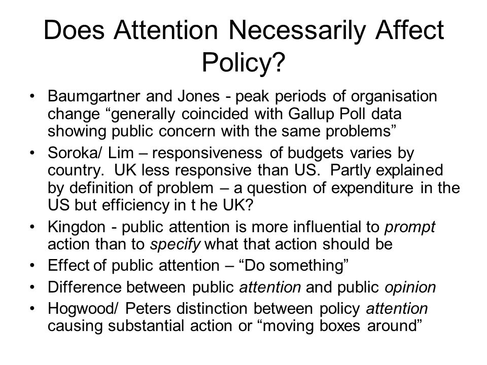 Does Attention Necessarily Affect Policy? Baumgartner and Jones - peak periods of organisation change generally coincided with Gallup Poll data showin