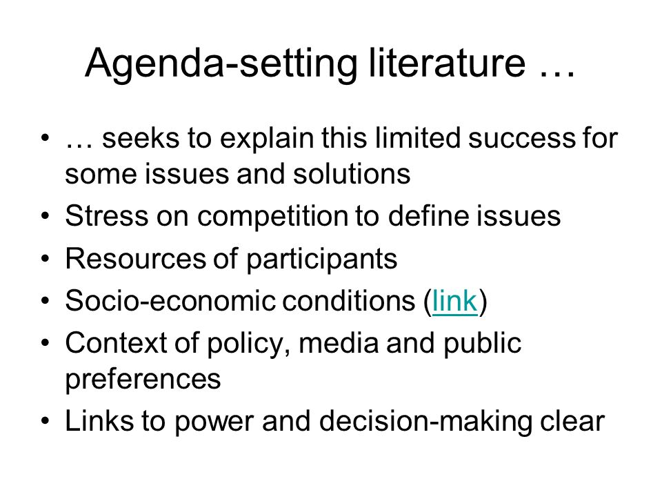 Agenda-setting literature … … seeks to explain this limited success for some issues and solutions Stress on competition to define issues Resources of