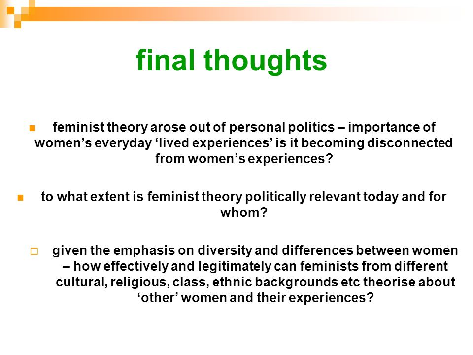 final thoughts feminist theory arose out of personal politics – importance of womens everyday lived experiences is it becoming disconnected from women