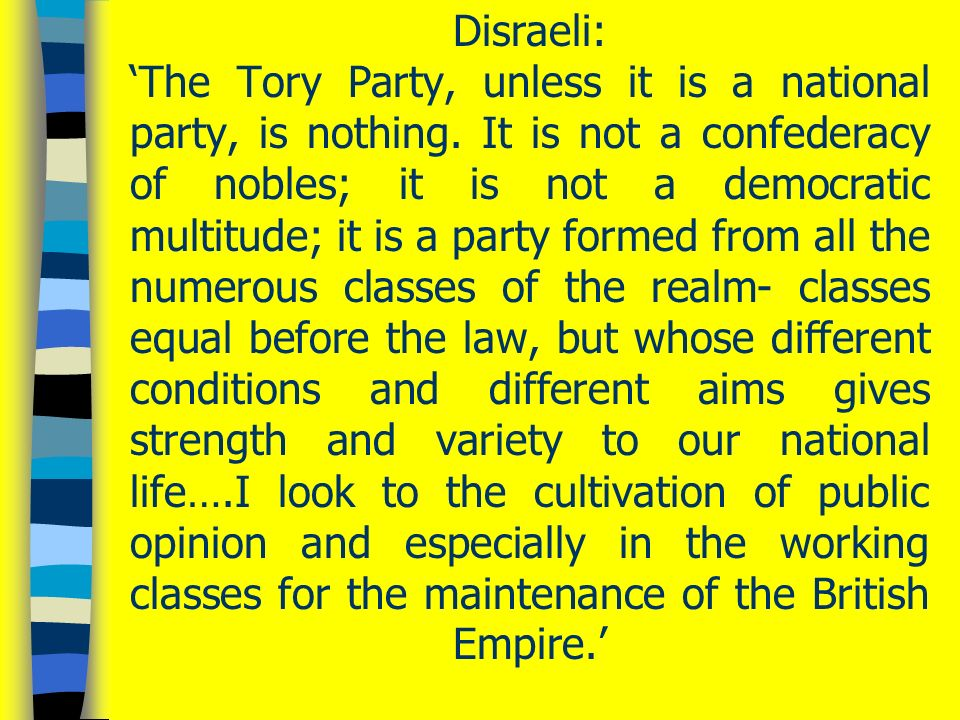 (a) Origins n Older than its formal organisation n Organised as a modern party by Benjamin Disraeli after Second Reform Act Benjamin Disraeli