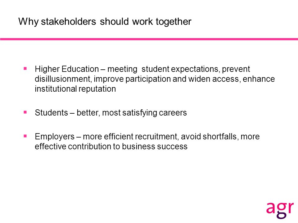 Why stakeholders should work together Higher Education – meeting student expectations, prevent disillusionment, improve participation and widen access