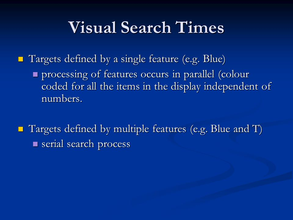 Visual Search Times Targets defined by a single feature (e.g.