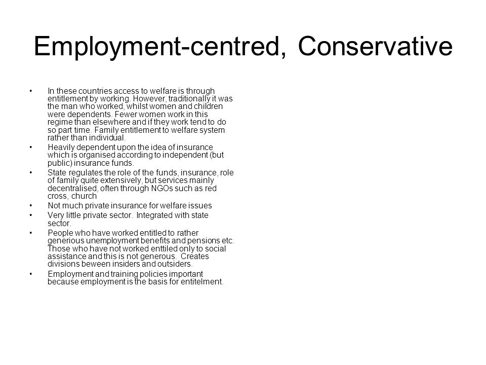 Employment-centred, Conservative In these countries access to welfare is through entitlement by working.