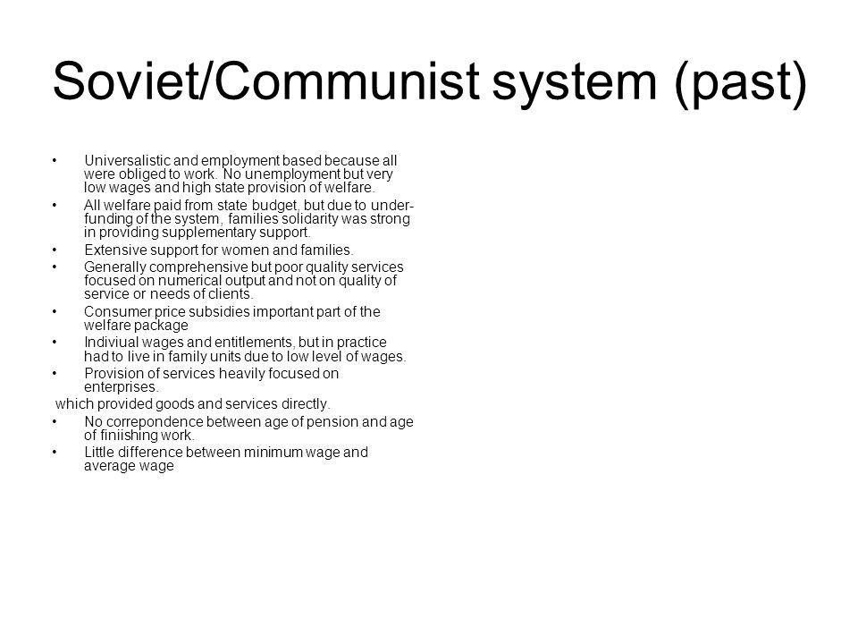 Soviet/Communist system (past) Universalistic and employment based because all were obliged to work.