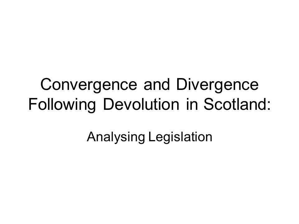 Convergence and Divergence Following Devolution in Scotland: Analysing Legislation