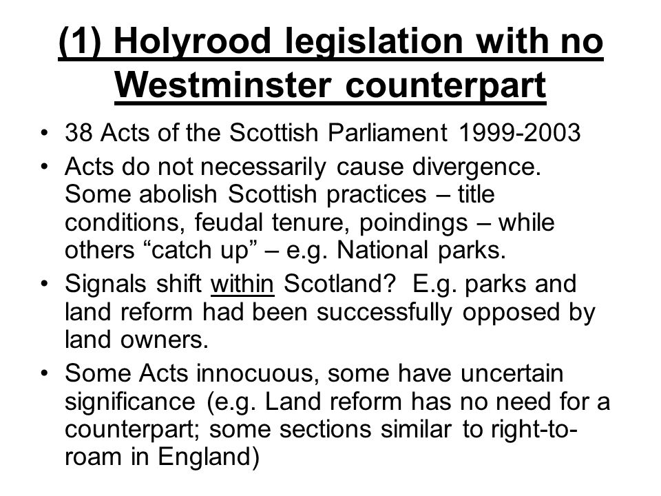 (1) Holyrood legislation with no Westminster counterpart 38 Acts of the Scottish Parliament 1999-2003 Acts do not necessarily cause divergence.
