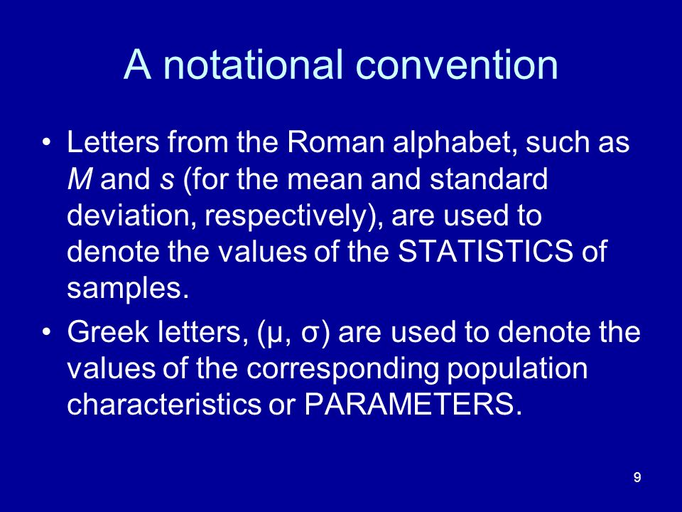 9 A notational convention Letters from the Roman alphabet, such as M and s (for the mean and standard deviation, respectively), are used to denote the