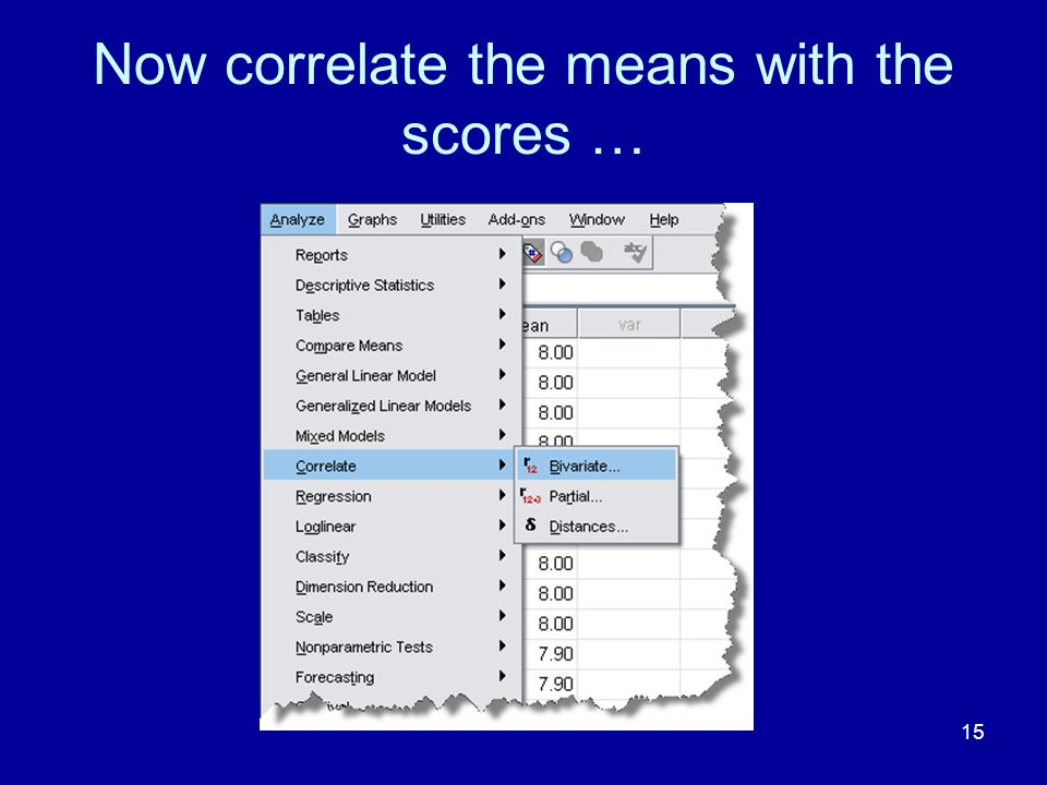 15 Now correlate the means with the scores …