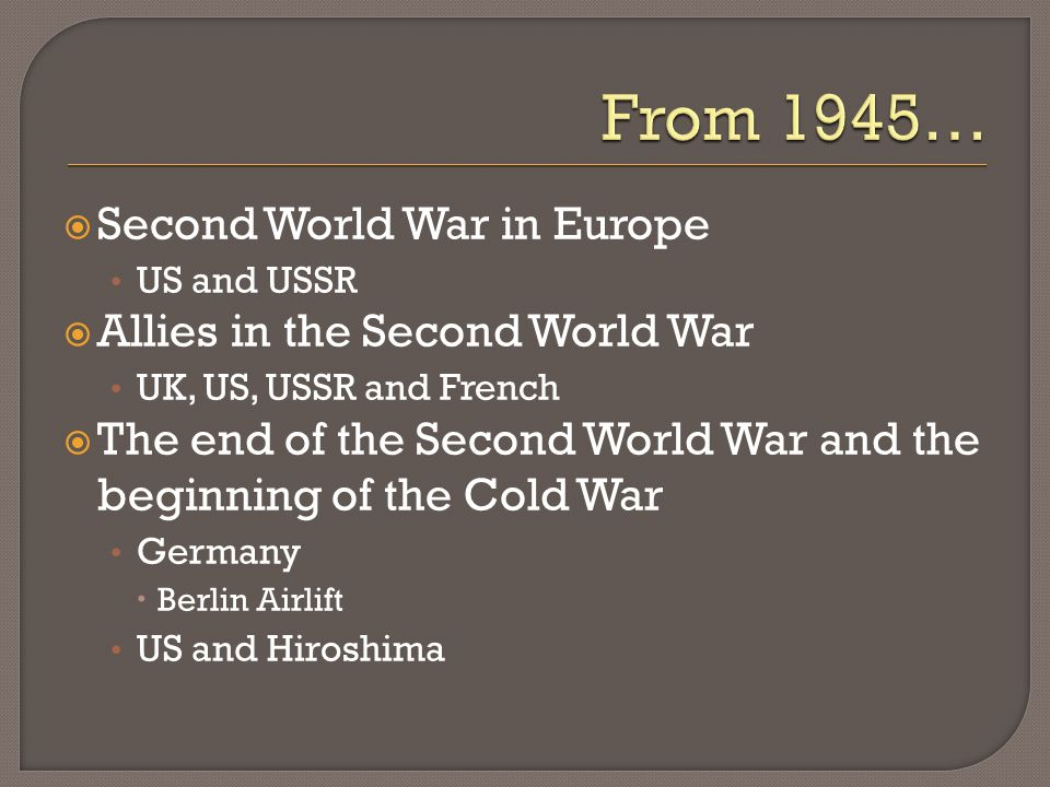 Second World War in Europe US and USSR Allies in the Second World War UK, US, USSR and French The end of the Second World War and the beginning of the