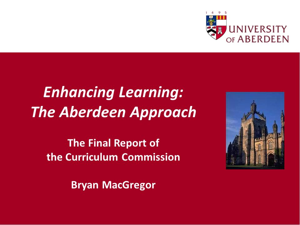Enhancing Learning: The Aberdeen Approach The Final Report of the Curriculum Commission Bryan MacGregor