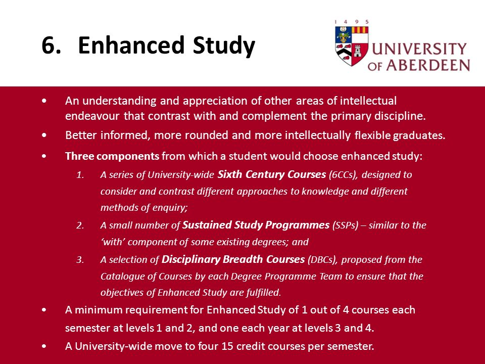 6. Enhanced Study An understanding and appreciation of other areas of intellectual endeavour that contrast with and complement the primary discipline.