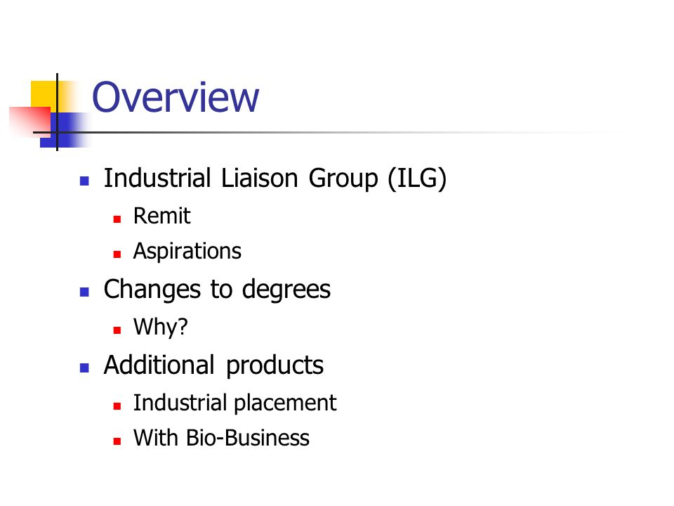 Overview Industrial Liaison Group (ILG) Remit Aspirations Changes to degrees Why.