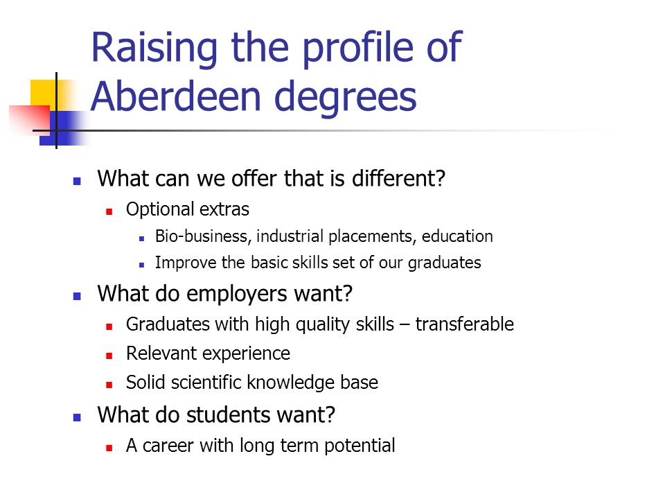 Raising the profile of Aberdeen degrees What can we offer that is different.
