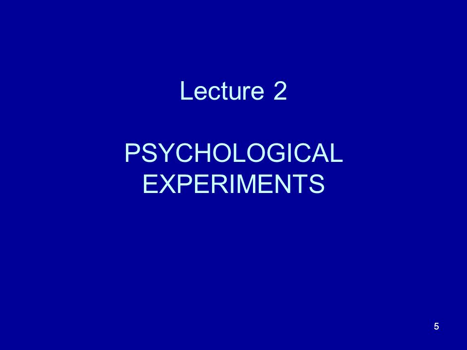 5 Lecture 2 PSYCHOLOGICAL EXPERIMENTS